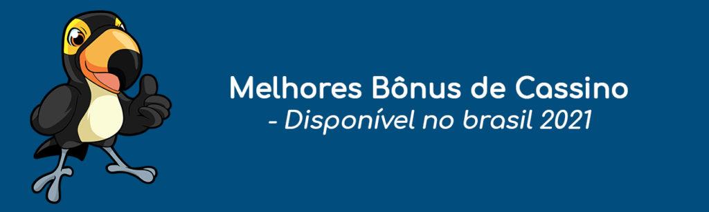Melhores Bônus de Cassino no Brasil em 2021