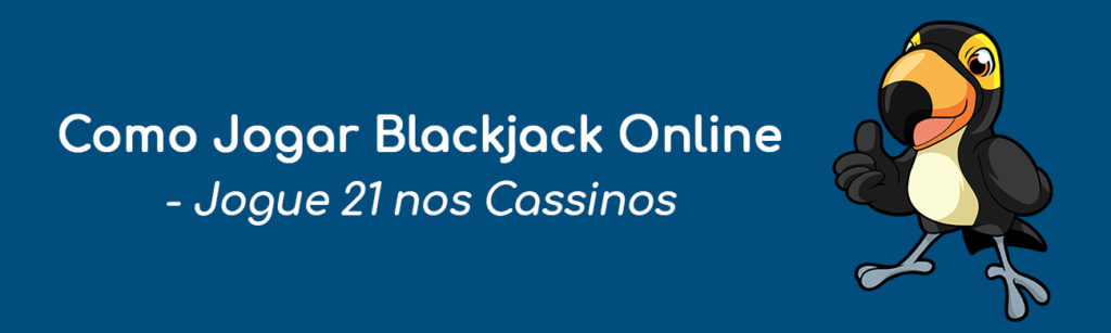 Como Jogar Blackjack online Jogue 21 nos Cassinos