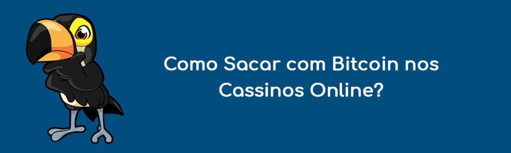 Como Sacar com Bitcoin nos Cassinos Online