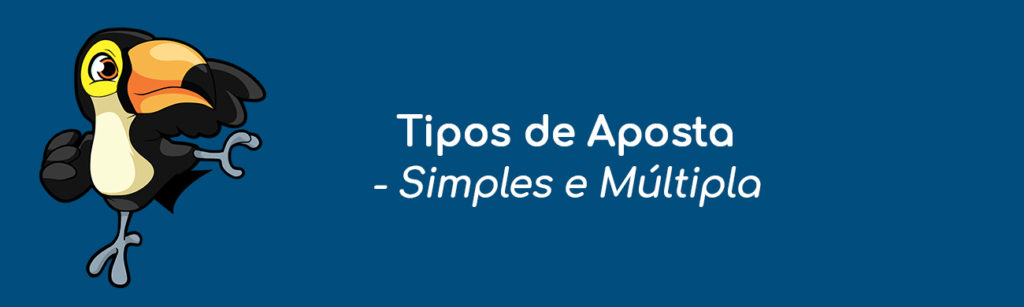 Tipos de Aposta - Simples e Múltipla
